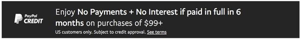 PayPal Credit No Interest if paid in full in 6 months on purchases of $99